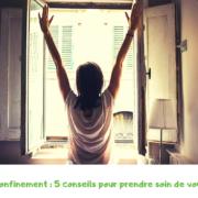 Confinement : 5 conseils pour prendre soin de vous